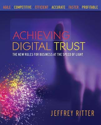 Achieving Digital Trust: The New Rules for Business at the Speed of Light (c) Jeffrey Ritter
