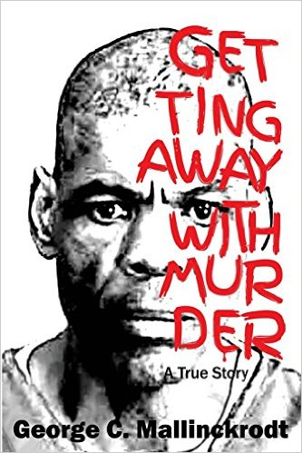 Getting Away With Murder: A True Story - George C. Mallinckrodt